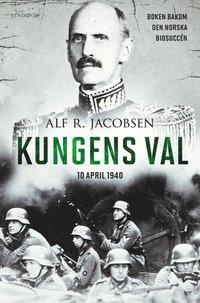bokomslag Kungens val : 10 april 1940