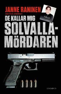 bokomslag De kallar mig Solvallamördaren : om Arlandarånets efterspel, min roll i kartellen och vägen tillbaka