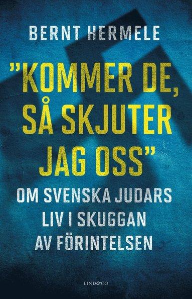 bokomslag Kommer de, så skjuter jag oss : Om svenska judars liv i skuggan av Förint