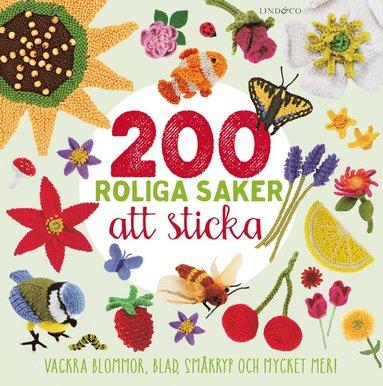 bokomslag 200 roliga saker att sticka : Vackra blommor, blad, småkryp och mycket mer