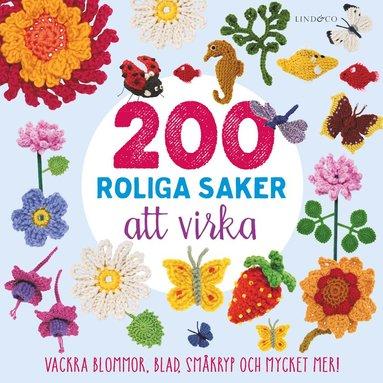 bokomslag 200 roliga saker att virka : Vackra blommor, blad, småkryp och mycket mer