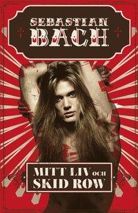 bokomslag Sebastian Bach : mitt liv och Skid Row