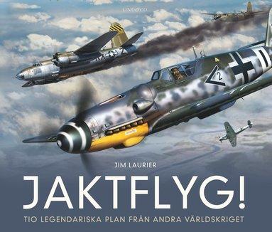 bokomslag Jaktflyg! : tio legendariska plan från andra världskriget