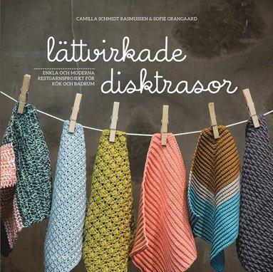 bokomslag Lättvirkade disktrasor : enkla och moderna restgarnsprojekt för kök och badrum