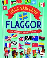 bokomslag Hela världens flaggor : fascinerande fakta och kul kuriosa