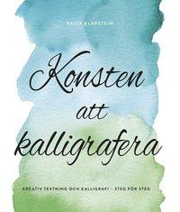 bokomslag Konsten att kalligrafera : kreativ textning & kalligrafi - steg för steg
