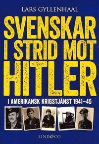 bokomslag Svenskar i strid mot Hitler : i amerikansk krigstjänst 1941-45
