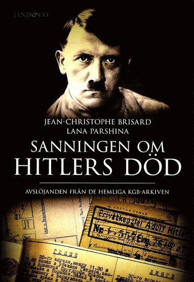 bokomslag Sanningen om Hitlers död : avslöjanden från de hemliga KGB-arkiven