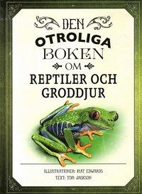 bokomslag Den otroliga boken om reptiler och groddjur
