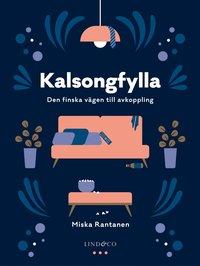 bokomslag Kalsongfylla : den finska vägen till avkoppling
