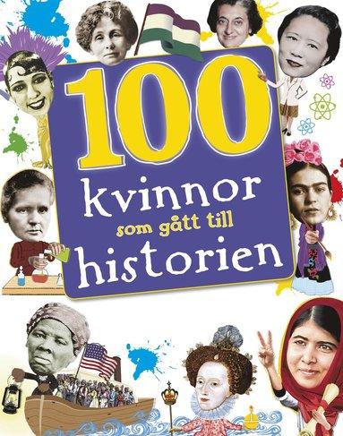 bokomslag 100 kvinnor som gått till historien : banbrytande kvinnor som format vår värld