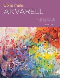 bokomslag Börja måla akvarell : tips och tekniker för att måla med vattenfärg