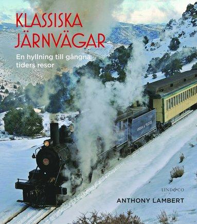 bokomslag Klassiska järnvägar : en hyllning till gångna tiders resor