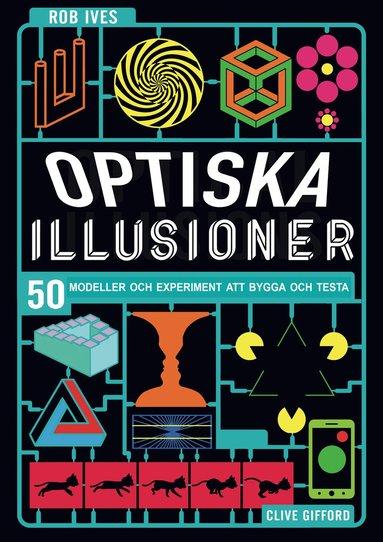 bokomslag Optiska illusioner : 50 modeller och experiment att bygga och testa