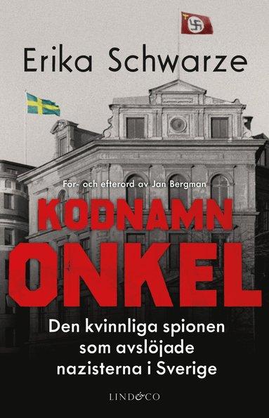 bokomslag Kodnamn Onkel : den kvinnliga spionen som avslöjade nazisterna i Sverige