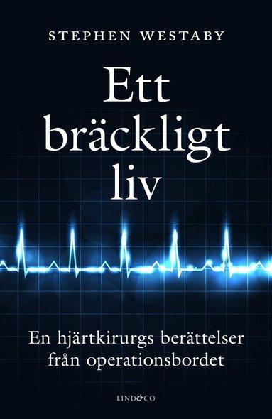 bokomslag Ett bräckligt liv : En hjärtkirurgs berättelser från operationsbordet