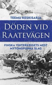 bokomslag Döden vid Raatevägen : Finska vinterkrigets mest mytomspunna slag