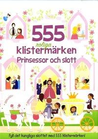 bokomslag 555 roliga klistermärken : prinsessor och slott