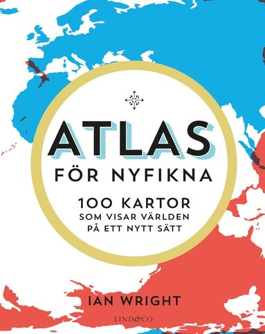 bokomslag Atlas för nyfikna : 100 kartor som visar världen på ett nytt sätt