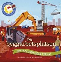 bokomslag På byggarbetsplatsen - Upptäck hemligheterna!