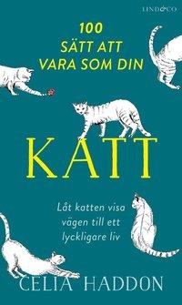 bokomslag 100 sätt att vara som din katt : låt katten visa vägen till ett lyckligare