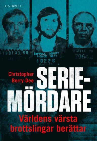 bokomslag Seriemördare : Världens värsta brottslingar berättar
