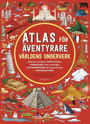 bokomslag Atlas för äventyrare : Världens underverk.