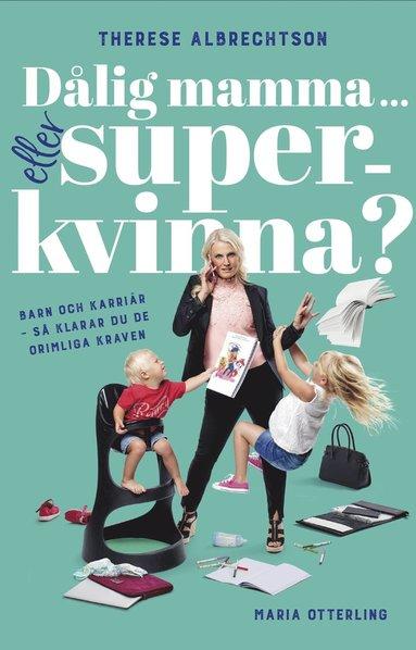 bokomslag Dålig mamma eller superkvinna? : barn och karriär - så klarar du de orimliga kraven