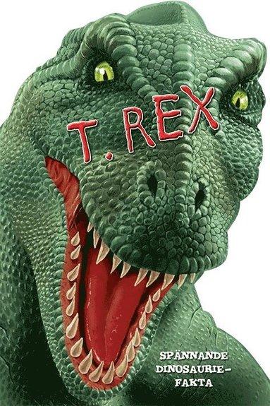 bokomslag T. Rex : spännande dinosauriefakta