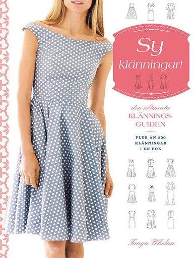 bokomslag Sy klänningar! : den ultimata klänningsguiden