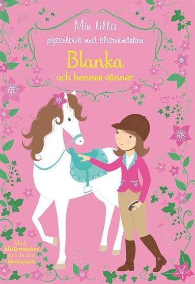 bokomslag Blanka och hennes vänner: min lilla pysselbok med klistermärken