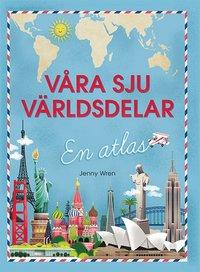 bokomslag Våra sju världsdelar: en atlas