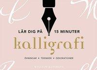 bokomslag Kalligrafi : lär dig på 15 minuter - övningar, tekniker, dekorationer