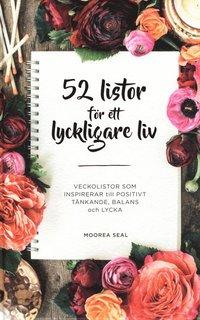 bokomslag 52 listor för ett lyckligare liv : veckolistor som inspirerar till positivt tänkande, balans och lycka
