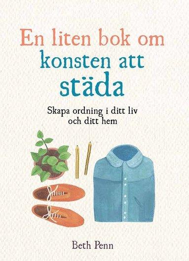 bokomslag En liten bok om konsten att städa: skapa ordning i ditt liv och ditt hem