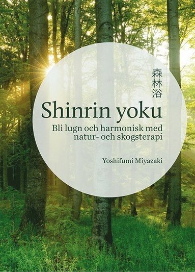 bokomslag Shinrin yoku : Bli lugn och harmonisk med natur- och skogsterapi