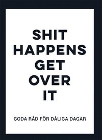 bokomslag Shit happens get over it : goda råd för dåliga dagar