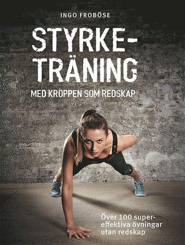 bokomslag Styrketräning med kroppen som redskap : över 100 supereffektiva övningar utan redskap