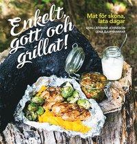 bokomslag Enkelt, gott och grillat! : mat för sköna, lata dagar