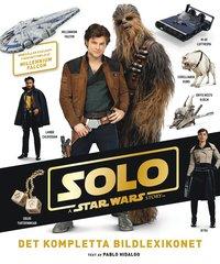 bokomslag Solo : a Star Wars story - det kompletta bildlexikonet