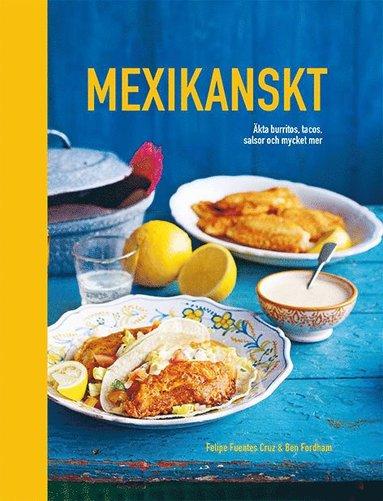 bokomslag Mexikanskt : äkta burritos, tacos, salsor och mycket mer