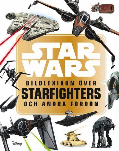 bokomslag Star Wars: bildlexikon över Starfighters och andra fordon