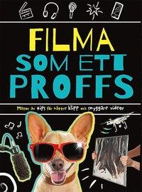 bokomslag Filma som ett proffs: massor av tips för bättre klipp och snyggare videor