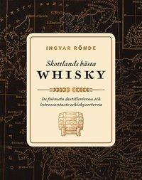 bokomslag Skottlands bästa whisky : de främsta destillerierna och intressantaste whiskysorterna