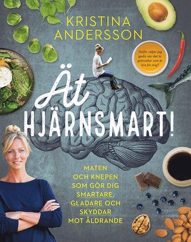 bokomslag Ät hjärnsmart! : maten och knepen som gör dig smartare, gladare och skyddar mot åldrande