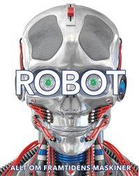 bokomslag Robot: allt om framtidens maskiner