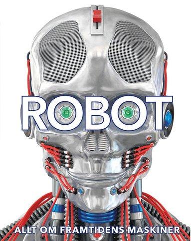 bokomslag Robot : allt om framtidens maskiner