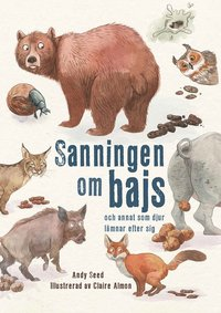 bokomslag Sanningen om bajs : och annat som djur lämnar efter sig