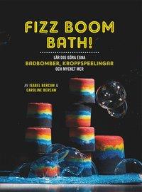 bokomslag Fizz Boom Bath! : lär dig göra egna badbomber, kroppspeelingar och mycket mer