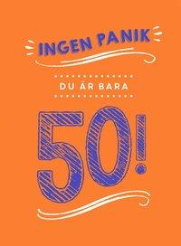 bokomslag Ingen panik, du är bara 50!